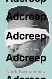 Adcreep - The Case Against Modern Marketing ebook by Mark Bartholomew