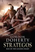 Strategos: Rise of the Golden Heart (Strategos 2) ebook by Gordon Doherty