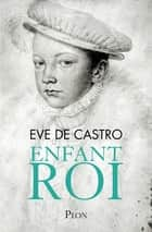 Enfant roi ebook by Eve De CASTRO