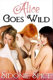 Alice Goes Wild (Girlfriends Next Door #5) ebook by Sidonie Spice