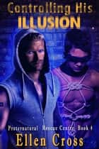 Controlling His Illusion - Book 4 ebook by Ellen Cross