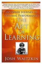 The Art of Learning - An Inner Journey to Optimal Performance ebook by Josh Waitzkin