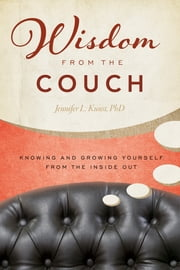 Wisdom from the Couch - Knowing and Growing Yourself from the Inside Out ebook by Jennifer Kunst