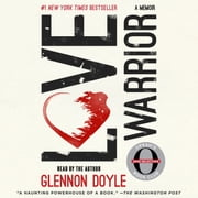 Love Warrior - A Memoir Hörbuch by Glennon Doyle Melton, Glennon Doyle