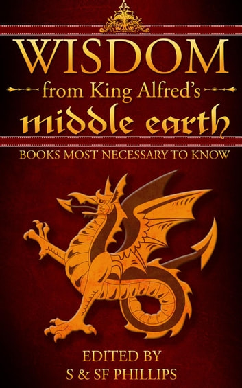 Wisdom from King Alfred's Middle Earth- Books Most Necessary to Know ebook by Schahresad Phillips,Stephen Phillips
