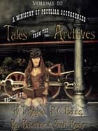 Tales from the Archives: Volume 10 ebook by K T Bryski, P C Haring, Pip Ballantine