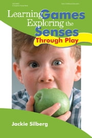 Learning Games - Exploring the Senses Through Play ebook by Jackie Silberg