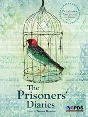 The Prisoners' Diaries - Palestinian Voices from the Israeli Gulag ebook by Norma Hashim,The Centre for Political and Development Studies,Ramzy Baroud
