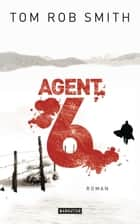 Agent 6 - Roman ebook by Tom Rob Smith