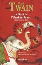 Le Rapt de l'éléphant blanc ebook by Mark TWAIN