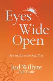 Eyes Wide Open - See and Live the Real You ebook by Jud Wilhite,Bill Taaffe