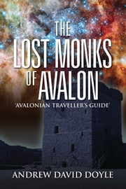The Lost Monks Of Avalon - 'Avalonian Traveller's Guide' ebook by Andrew David Doyle A