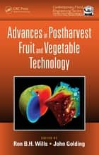 Advances in Postharvest Fruit and Vegetable Technology ebook by Ron B.H. Wills, John Golding