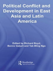 Political Conflict and Development in East Asia and Latin America ebook by Richard Boyd,Galjart Benno,Tak-Wing Ngo