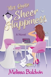 Not Quite Sheer Happiness ebook by Melissa Baldwin