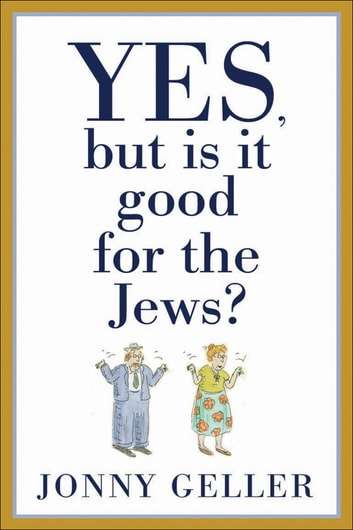 Yes, But Is It Good for the Jews? - A Beginner's Guide, Volume 1 ebook by Jonny Geller