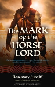 The Mark of the Horse Lord ebook by Rosemary Sutcliff,Scott O'Dell