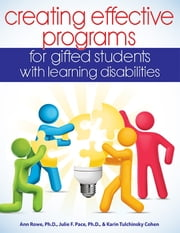 Creating Effective Programs for Gifted Students with Learning Disabilities ebook by Karin Tulchinsky Cohen,Julie Pace,Ann Rowe