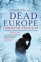 Dead Europe - Winner of the Age Fiction Prize 2006 eBook by Christos Tsiolkas