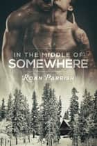 In the Middle of Somewhere ebook by Roan Parrish
