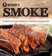 Weber's Smoke - A Guide to Smoke Cooking for Everyone and Any Grill ebook by Kobo.Web.Store.Products.Fields.ContributorFieldViewModel