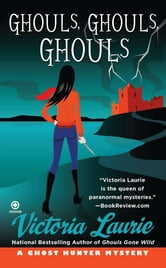 Ghouls, Ghouls, Ghouls - A Ghost Hunter Mystery ebook by Victoria Laurie