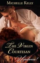 The Virgin Courtesan ebook by Michelle Kelly