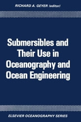 Submersibles and Their Use in Oceanography and Ocean Engineering ebook by Geyer, R.A.