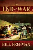 The End of War ebook by Bill Freeman