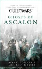 Guild Wars: Ghosts of Ascalon ebook by Matt Forbeck, Jeff Grubb