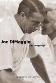 Joe DiMaggio: The Long Vigil ebook by Jerome Charyn