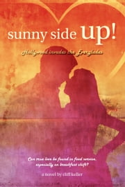 Sunny Side Up! Hollywood Invades the Everglades ebook by Cliff Keller