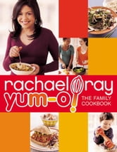 Yum-o! The Family Cookbook ebook by Rachael Ray