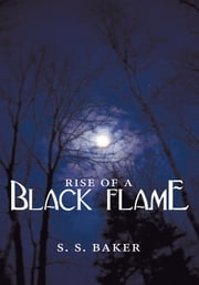 Rise of a Black Flame ebook by S. S. Baker