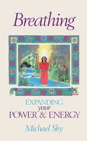 Breathing - Expanding Your Power and Energy ebook by Michael Sky