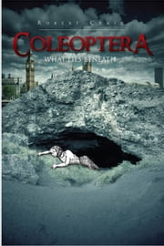 Coleoptera - What Lies Beneath ebook by Robert Craig