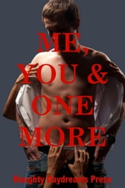 Me, You and One More ebook by Naughty Daydreams Press