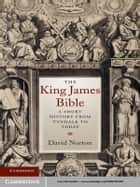 The King James Bible ebook by David Norton