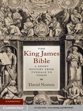 The King James Bible - A Short History from Tyndale to Today ebook by David Norton