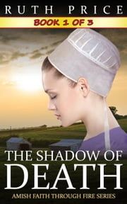 The Shadow of Death - Book 1 - The Shadow of Death (Amish Faith Through Fire), #1 ebook by Ruth Price