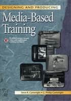 Designing and Producing Media-Based Training ebook by Steve Cartwright,G Phillip Cartwright