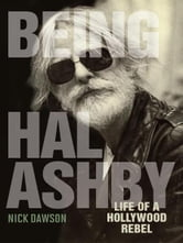 Being Hal Ashby - Life of a Hollywood Rebel ebook by Nick Dawson