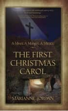 The First Christmas Carol - A Miser, A Manger, A Miracle ebook by Marianne Jordan