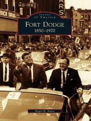 Fort Dodge: - 1850-1970 ebook by Roger B. Natte