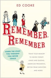 Remember, Remember - Learn the Stuff You Thought You Never Could ebook by Ed Cooke
