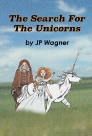 The Search For The Unicorns ebook by JP Wagner