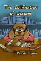 The Jollification Of Jerome ebook by Bernie Spain