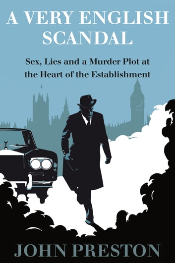 A Very English Scandal - Sex, Lies, and a Murder Plot at the Heart of the Establishment ebook by John Preston