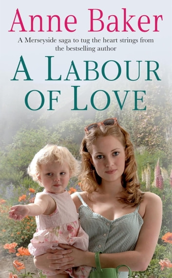 A Labour of Love - Sometimes true love can be found in the unlikeliest of places… ebook by Anne Baker
