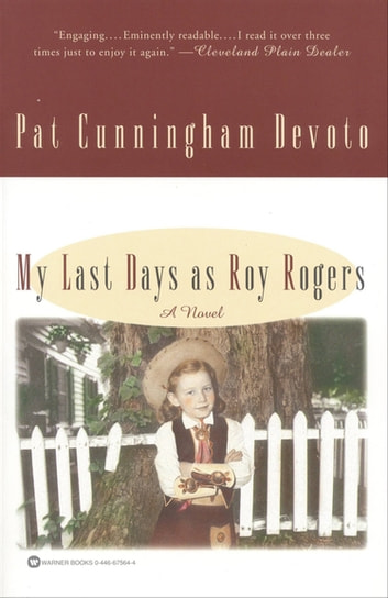 My Last Days as Roy Rogers - A Novel ebook by Pat Cunningham Devoto